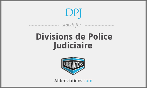 DPJ - Divisions de Police Judiciaire