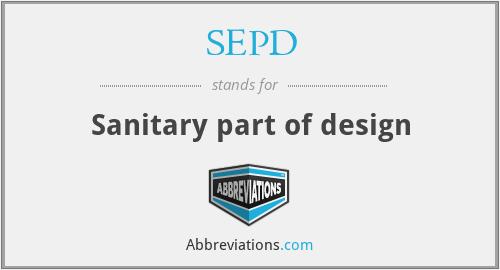 SEPD - Sanitary part of design
