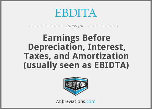 EBDITA - Earnings Before Depreciation, Interest, Taxes, and Amortization (usually seen as EBIDTA)
