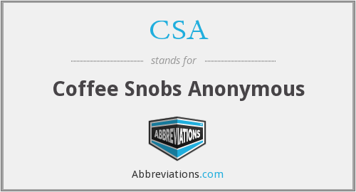 CSA - Coffee Snobs Anonymous