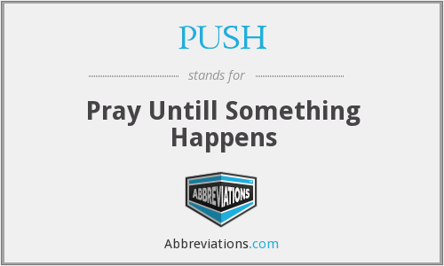 PUSH - Pray Untill Something Happens