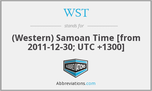 WST - (Western) Samoan Time [from 2011-12-30; UTC +1300]