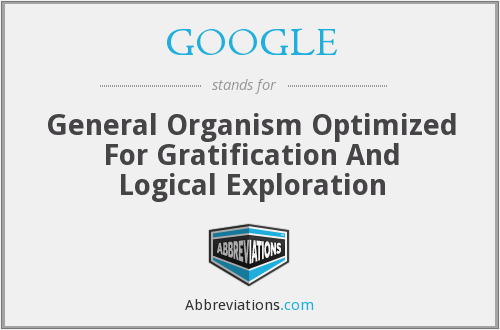 GOOGLE - General Organism Optimized For Gratification And Logical Exploration