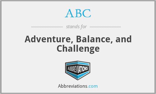 ABC - Adventure, Balance, and Challenge