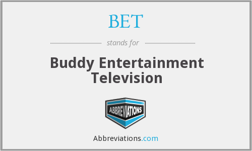 BET - Buddy Entertainment Television