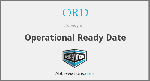ORD - Operational Ready Date