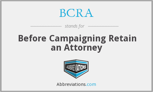 BCRA - Before Campaigning Retain an Attorney