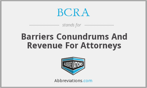 BCRA - Barriers Conundrums And Revenue For Attorneys