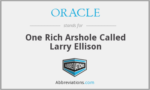 ORACLE - One Rich Arshole Called Larry Ellison