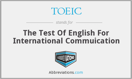 TOEIC - The Test Of English For International Commuication