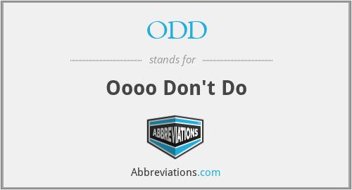 ODD - Oooo Don't Do