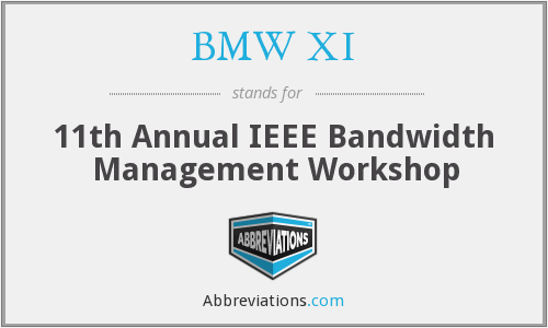 BMW XI - 11th Annual IEEE Bandwidth Management Workshop