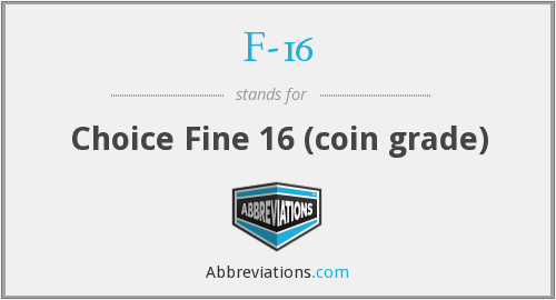 F-16 - Choice Fine 16 (coin grade)
