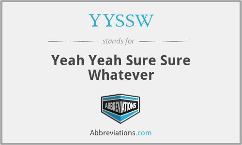 YYSSW - Yeah Yeah Sure Sure Whatever