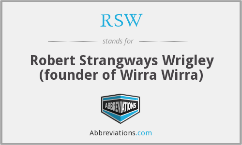 RSW - Robert Strangways Wrigley (founder of Wirra Wirra)