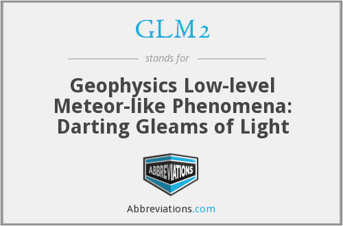 GLM2 - Geophysics Low-level Meteor-like Phenomena: Darting Gleams of Light