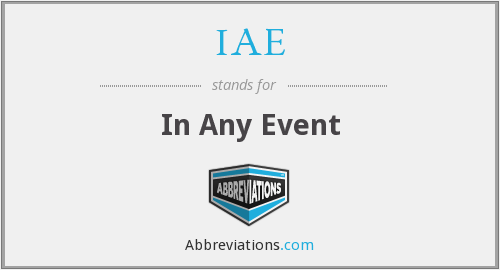 IAE - In Any Event