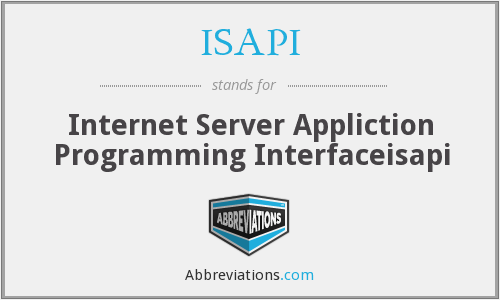 ISAPI - Internet Server Appliction Programming Interfaceisapi