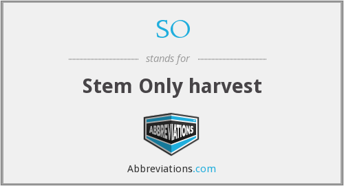 SO - Stem Only harvest