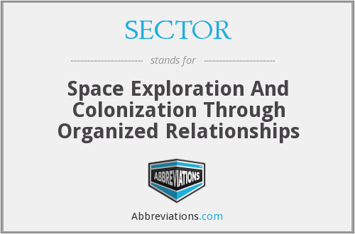 SECTOR - Space Exploration And Colonization Through Organized Relationships