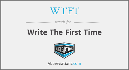 WTFT - Write The First Time