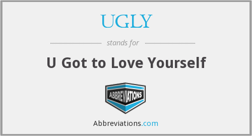 UGLY - U Got to Love Yourself