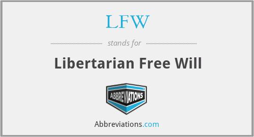 LFW - Libertarian Free Will