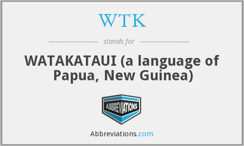 WTK - WATAKATAUI (a language of Papua, New Guinea)