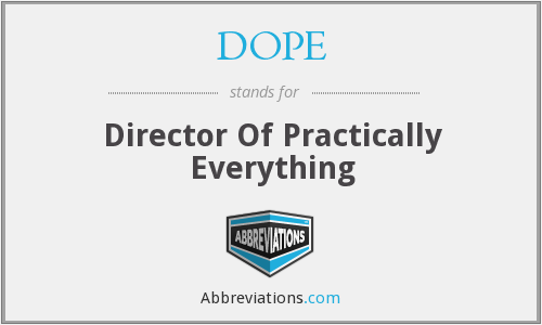 DOPE - Director Of Practically Everything