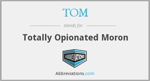TOM - Totally Opionated Moron