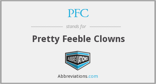 PFC - Pretty Feeble Clowns