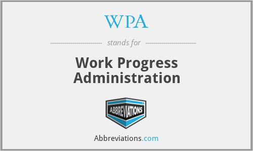 WPA - Work Progress Administration
