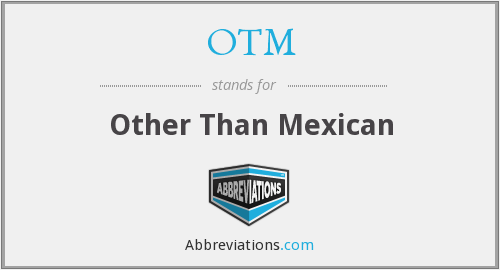 OTM - Other Than Mexican
