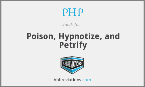 PHP - Poison, Hypnotize, and Petrify
