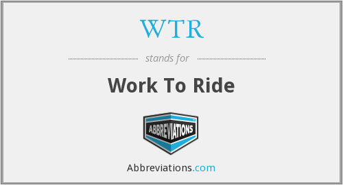 WTR - Work To Ride