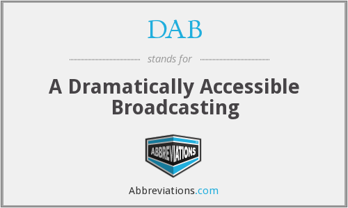 DAB - A Dramatically Accessible Broadcasting