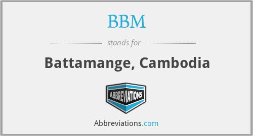 BBM - Battamange, Cambodia