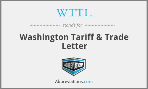 WTTL - Washington Tariff & Trade Letter