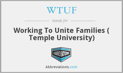 WTUF - Working To Unite Families ( Temple University)