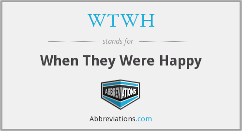 WTWH - When They Were Happy