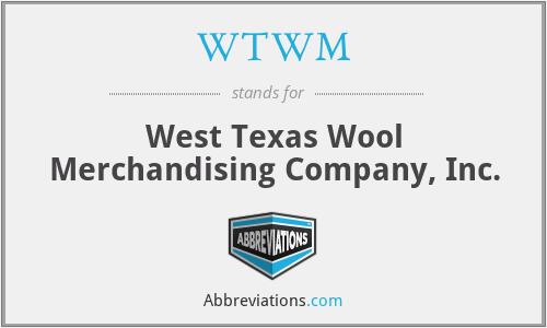 WTWM - West Texas Wool Merchandising Company, Inc.