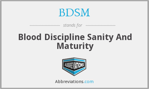 BDSM - Blood Discipline Sanity And Maturity