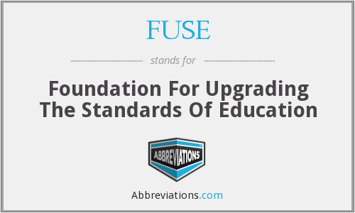 FUSE - Foundation For Upgrading The Standards Of Education
