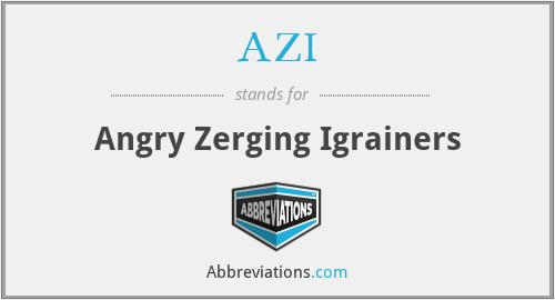 AZI - Angry Zerging Igrainers