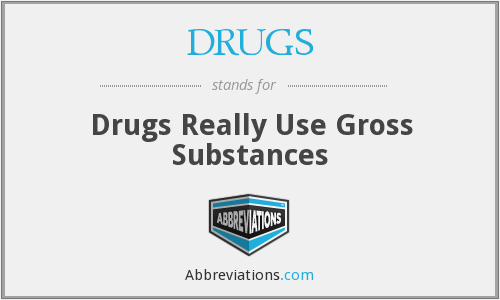 DRUGS - Drugs Really Use Gross Substances