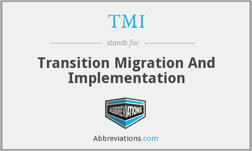 TMI - Transition Migration And Implementation