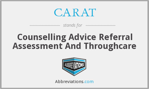 CARAT - Counselling Advice Referral Assessment And Throughcare