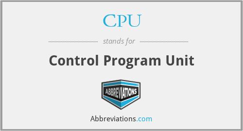 CPU - Control Program Unit