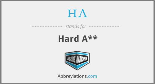 HA - Hard A**