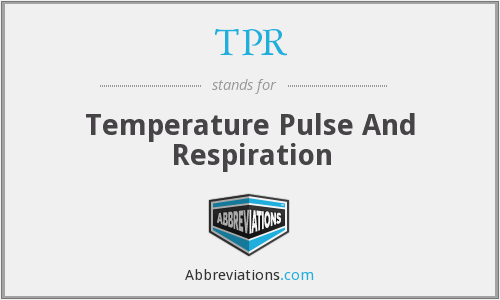 TPR - Temperature Pulse And Respiration